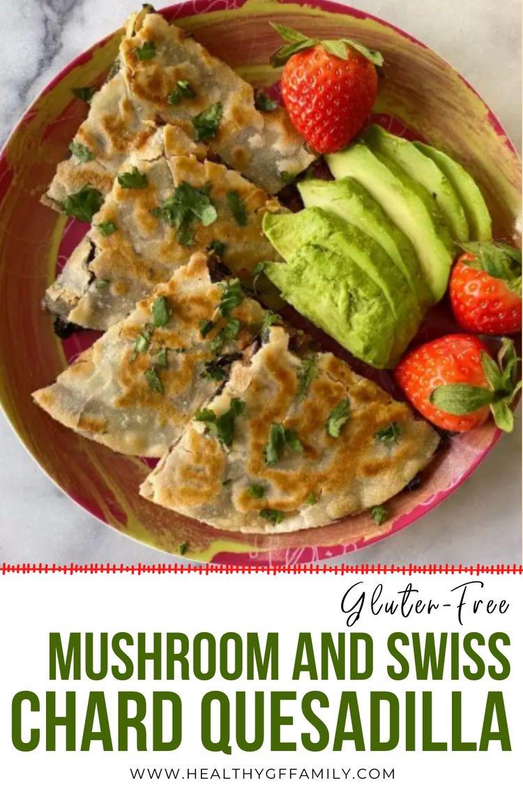 mushroom swiss chard quesadillas gluten free #glutenfreerecipes www.healthygffamily.com